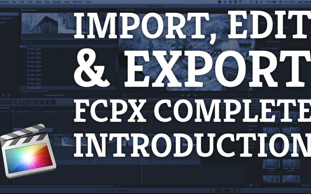 Final Cut Pro X: Complete Beginners Introduction – Import, Edit & Export