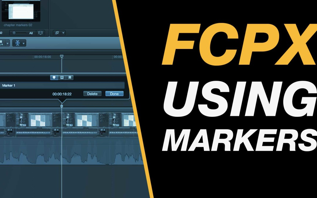 Final Cut Pro X Tutorial: Using Markers to Manage Sections for Export