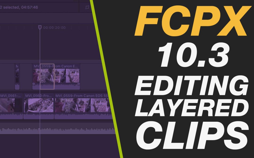 New Final Cut Pro X 10.3 – Editing Layered Connected Clips with Ease for Beginners #fcpx