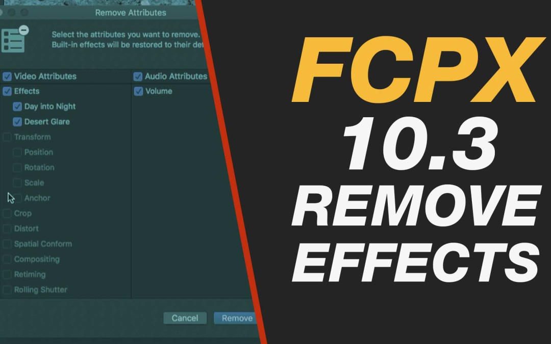 New Final Cut Pro X 10.3 – Tips for Removing Effects, Transitions & Re-Setting Properties Tutorial