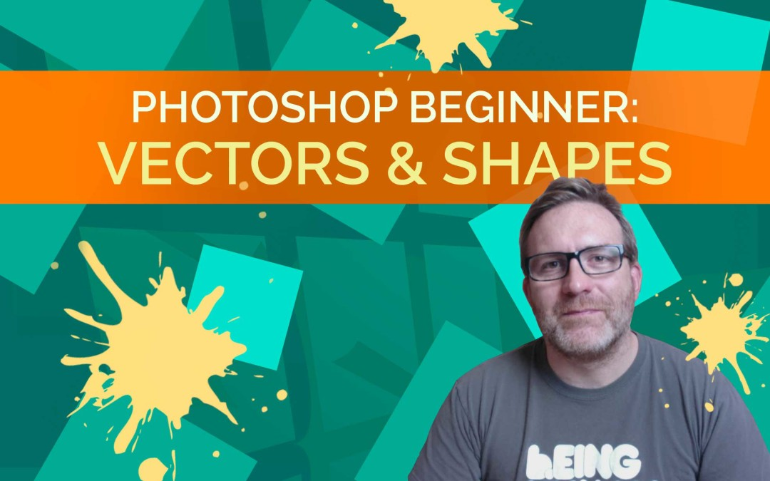 Photoshop: Vectors & Shapes for Beginners – In Depth