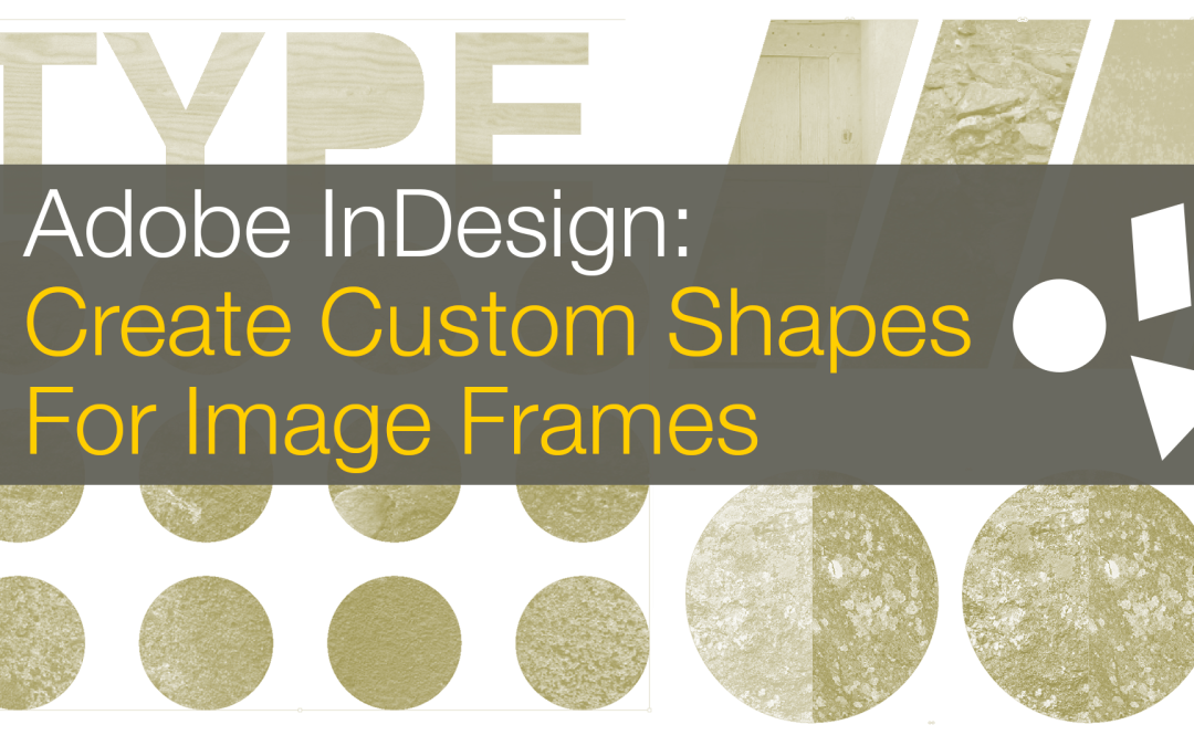 InDesign: Create Custom Image Frames with Shapes, Type & The Pathfinder in this Graphic Design Class