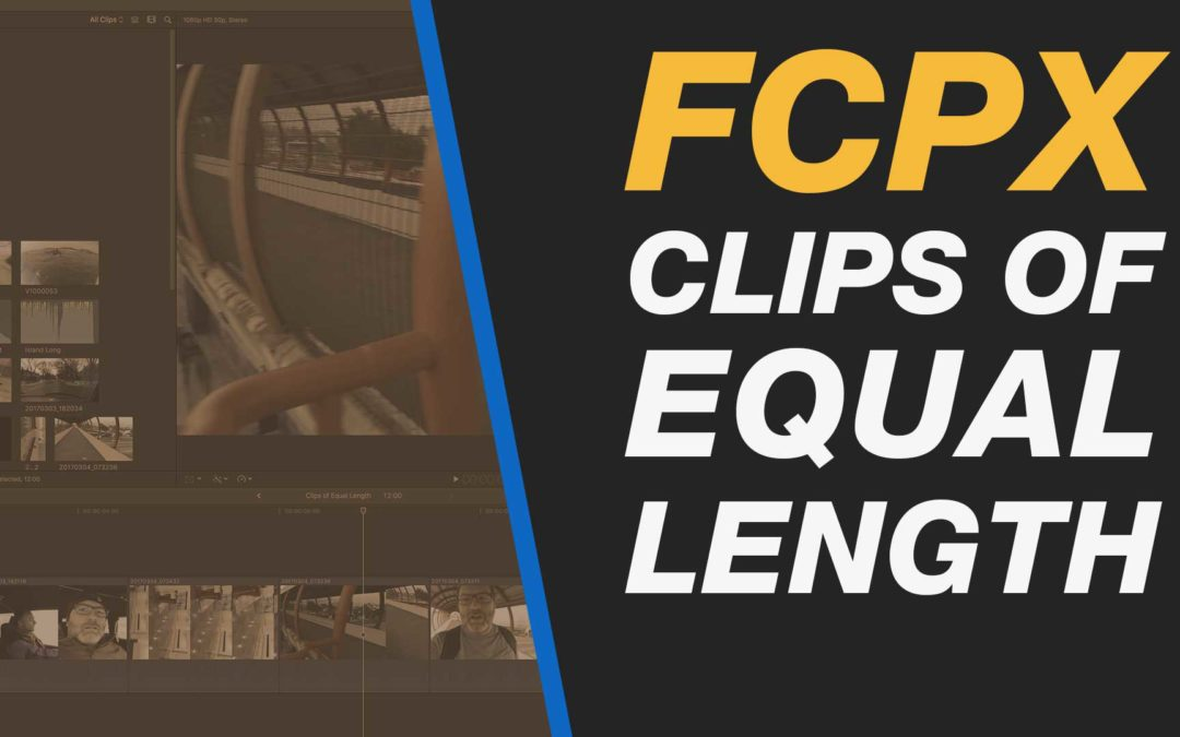 Final Cut Pro X: Create Clips of Equal Length with Ease