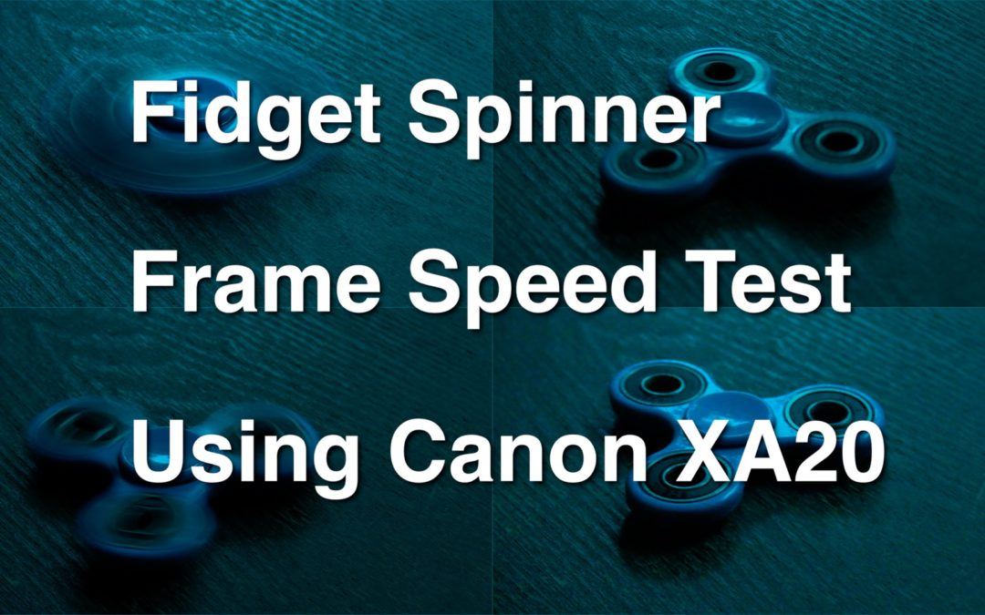 Insane Fidget Spinner Frame Speed & F-Stop Test with Canon XA20 edited with #fcpx