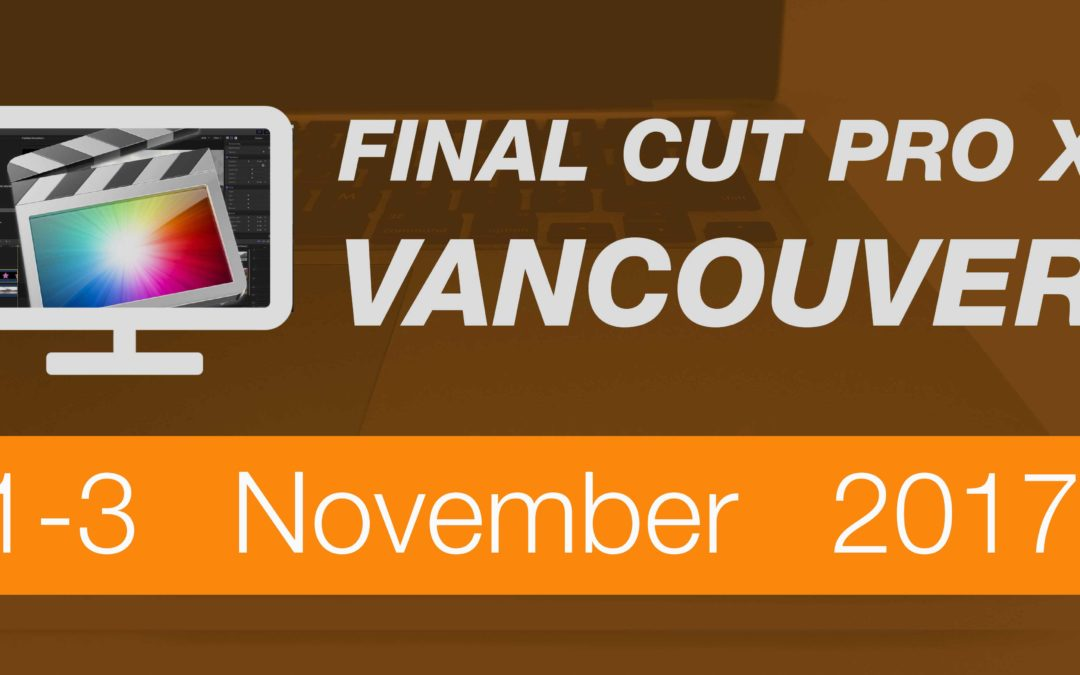 Final Cut Pro X training course in Vancouver coming soon this fall – 1st to 3rd November 2017 #fcpx #yvr